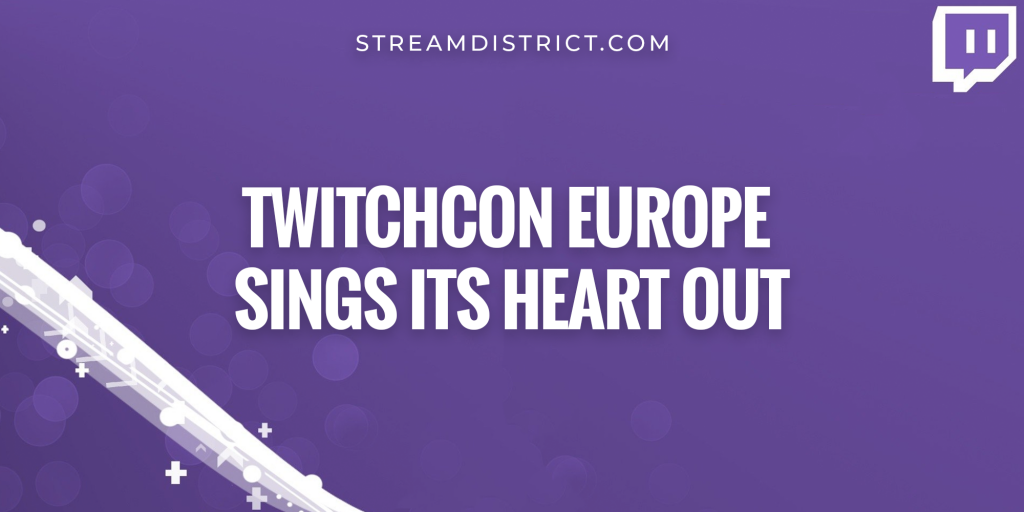 Twitchcon Europe sings its heart out